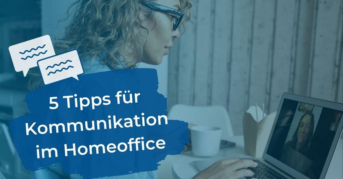 5 Tipps für erfolgreiche Kommunikation im Homeoffice